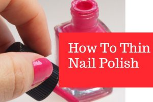 How to Thin Nail Polish Easily