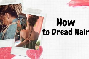 How to Dread Hair At Home Easily Step By Step Process