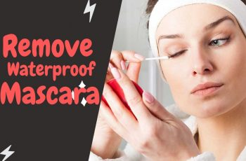 How To Remove Waterproof Mascara Quickly | 7 Best Tips